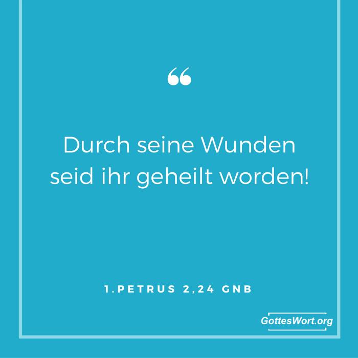 Durch seine Wunden seid ihr heil geworden! 1.Petrus 2,24