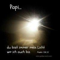 Papi, du bist immer mein Licht wo ich auch bin. Psalm 139,12