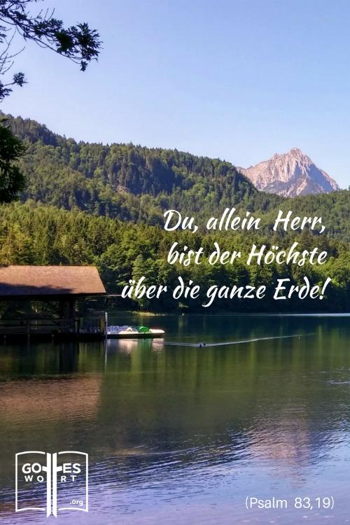 ... damit sie erkennen, daß du, dessen Name Herr ist, allein der Höchste bist über die ganze Erde! Psalm 83,19 Alpsee, Neuschwanstein, Deutschland