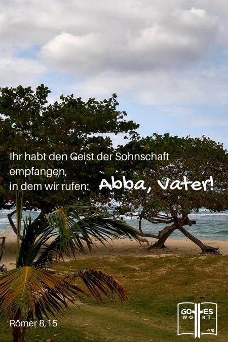 Ihr habt den Geist der Sohnschaft empfangen, in dem wir rufen, Abba, Vater!!! Roemer 8 Kuba Strand