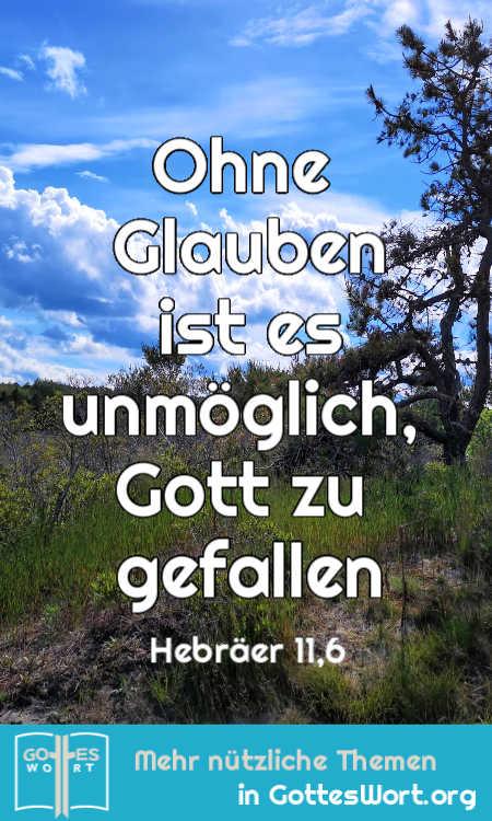 Aber ohne Glauben ist es unmöglich, Gott zu gefallen. Hebräer 11,6 Lese: https://www.gottes-wort.com/artikel-christliches-leben.html #christlichesleben #gotteswort