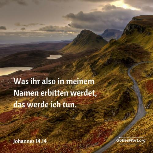 Was ihr also in meinem Namen erbitten werdet, das werde ich tun. Johannes 14,14