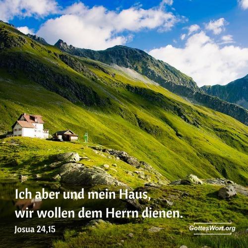 Ich aber und mein Haus, wir wollen dem Herrn dienen. Josua 24,15