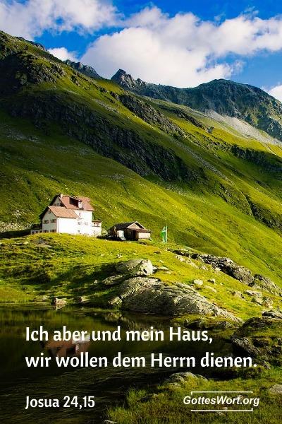 Ich aber und mein Haus, wir wollen dem Herrn dienen. Joshua 24,15