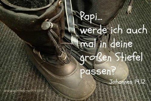 Papi … werde ich auch mal in deine grossen Stiefel passen? Johannes 14,12