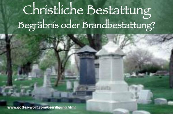Ab und zu entsteht die Frage über christliche Bestattung: Entweder Begräbnis oder Brandbestattung.
