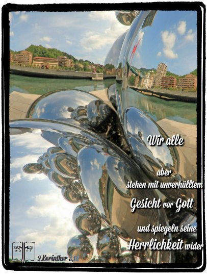 Die Gegenwart Gottes in uns, durch den Heiligen Geist, wird in unserem täglichen Tun sichtbar sein. 2Korinther3,18 #gott #spiegelbild #gotteseigenschaften lese: www.gottes-wort.com/eigenschaften.html