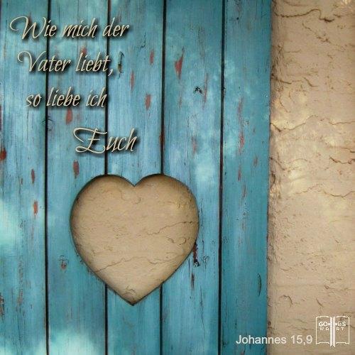 ✚ Wie mich der Vater liebt, so liebe ich Euch! Johannes 15,9