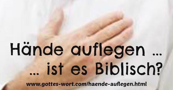 Hände auflegen: – ist es Biblisch?