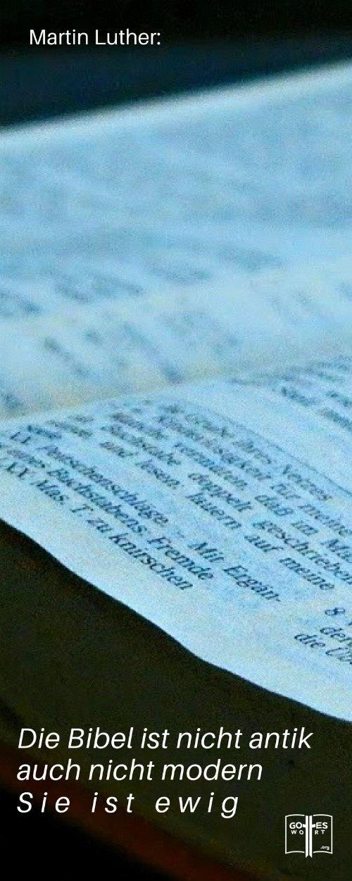 Die Bibel ist nicht antik, auch nicht modern. Sie ist ewig. ~ Martin Luther. Aber welche Bibel ist die richtige?  Antwort: https://www.gottes-wort.com/die-bibel.html