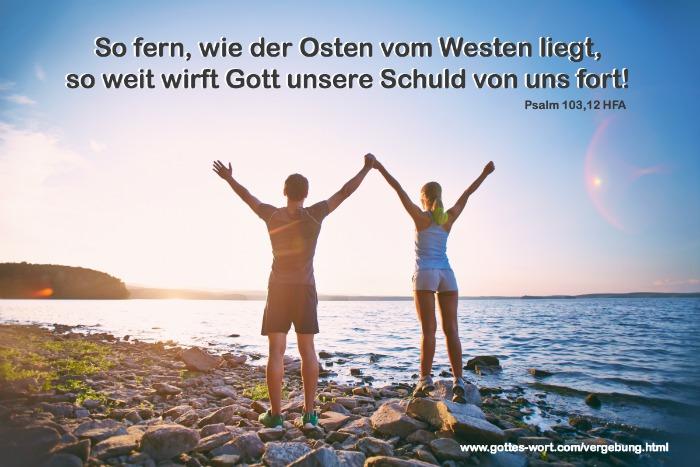 So fern, wie der Osten vom Westen liegt, so weit wirft Gott unsere Schuld von uns fort! Psalm 103,12