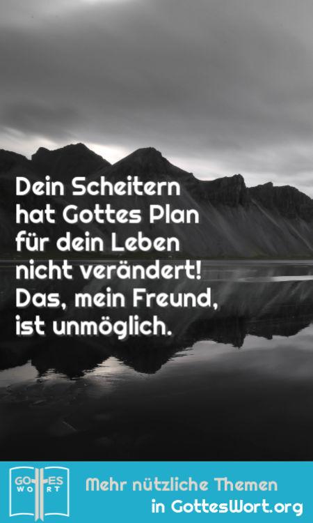 Dein Scheitern hat Gottes Plan für dein Leben nicht verändert! Das, mein Freund, ist unmöglich.