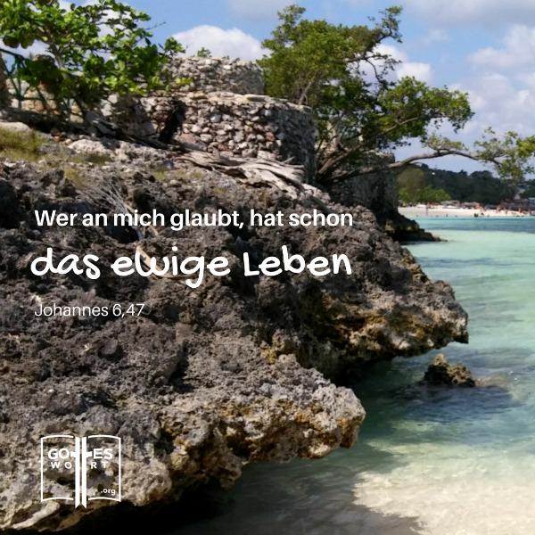 Ich sage euch die Wahrheit: Wer an mich glaubt, der hat jetzt schon das ewige Leben! Johannes 6,47 (Holguin Strand, Kuba)