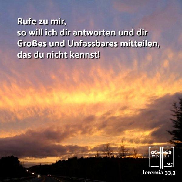 Rufe zu mir, so will ich dir antworten und dir Grosses und Unfassbares mitteilen, das du nicht kennst? Jeremia 33,3 (Sonnenuntergang)