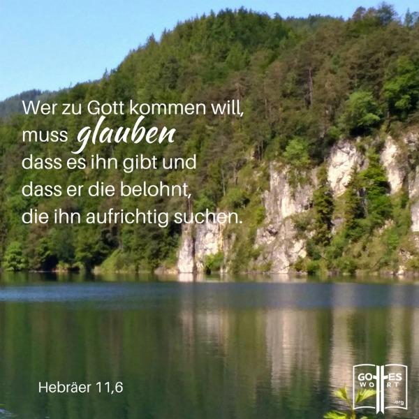 Wer zu Gott kommen will, muss glauben, dass es ihn gibt und dass er die belohnt, die ihn aufrichtig suchen. Hebräer 11,6 Lese hier: http://www.gottes-wort.com/gebot.html