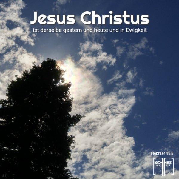 Jesus ist und bleibt derselbe. In Ewigkeit! HALLELUJA!