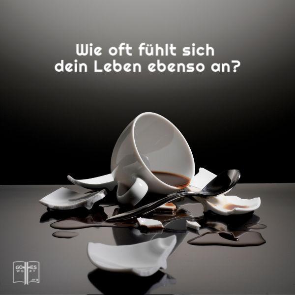 Wie oft fühlt sich dein Leben ebenso wie eine gebrochene Tasse?